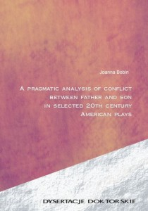 A PRAGMATIC ANALYSIS OF CONFLICT BETWEEN FATHER AND SON IN SELECTED 20TH CENTURY AMERICAN PLAYS. Joanna Bobin